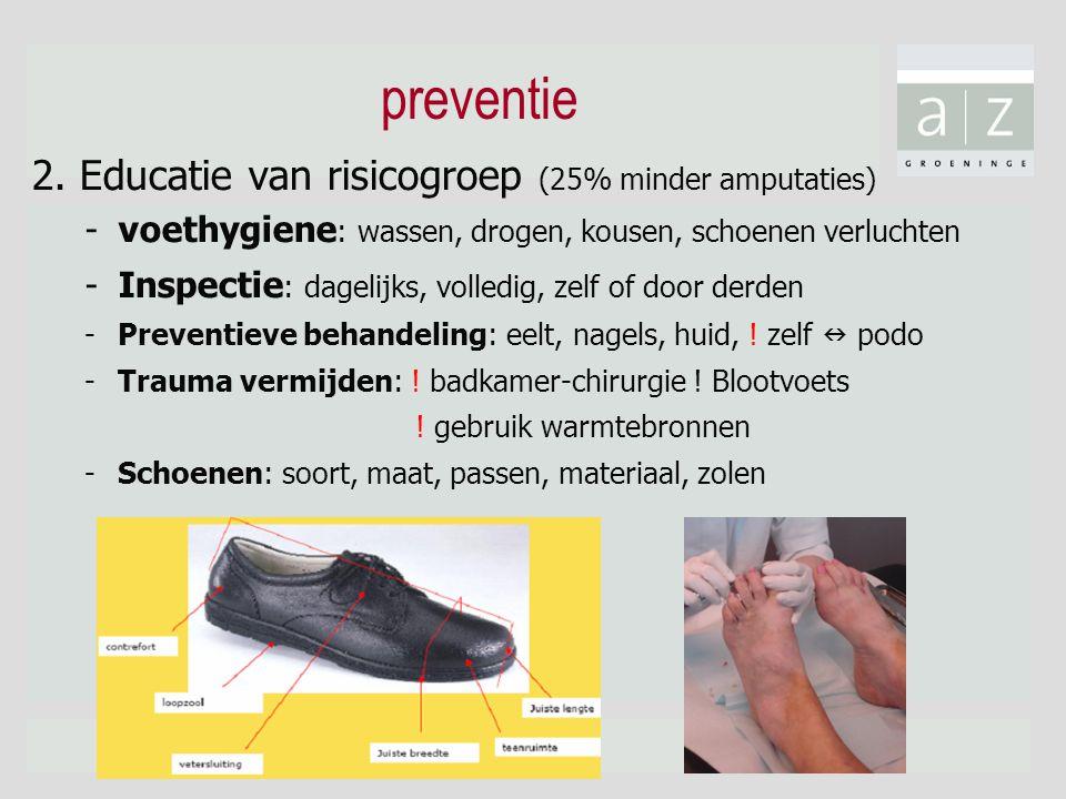 preventie 2. Educatie van risicogroep (25% minder amputaties) -voethygiene : wassen, drogen, kousen, schoenen verluchten -Inspectie : dagelijks, volle