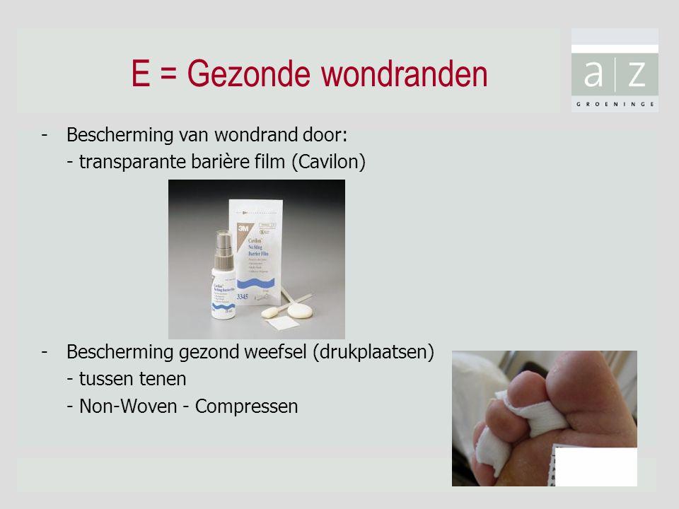 E = Gezonde wondranden -Bescherming van wondrand door: - transparante barière film (Cavilon) -Bescherming gezond weefsel (drukplaatsen) - tussen tenen - Non-Woven - Compressen