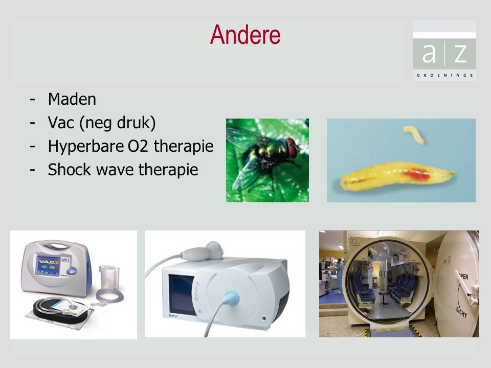 Andere -Maden -Vac (neg druk) -Hyperbare O2 therapie -Shock wave therapie
