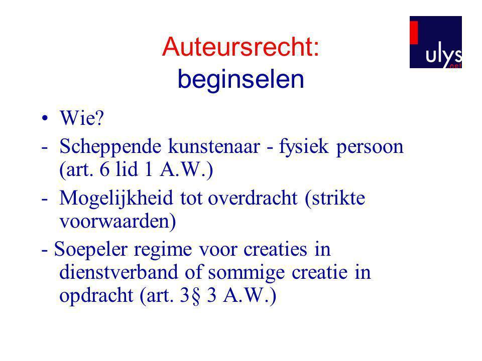 Auteursrecht: beginselen •Wie? -Scheppende kunstenaar - fysiek persoon (art. 6 lid 1 A.W.) -Mogelijkheid tot overdracht (strikte voorwaarden) - Soepel