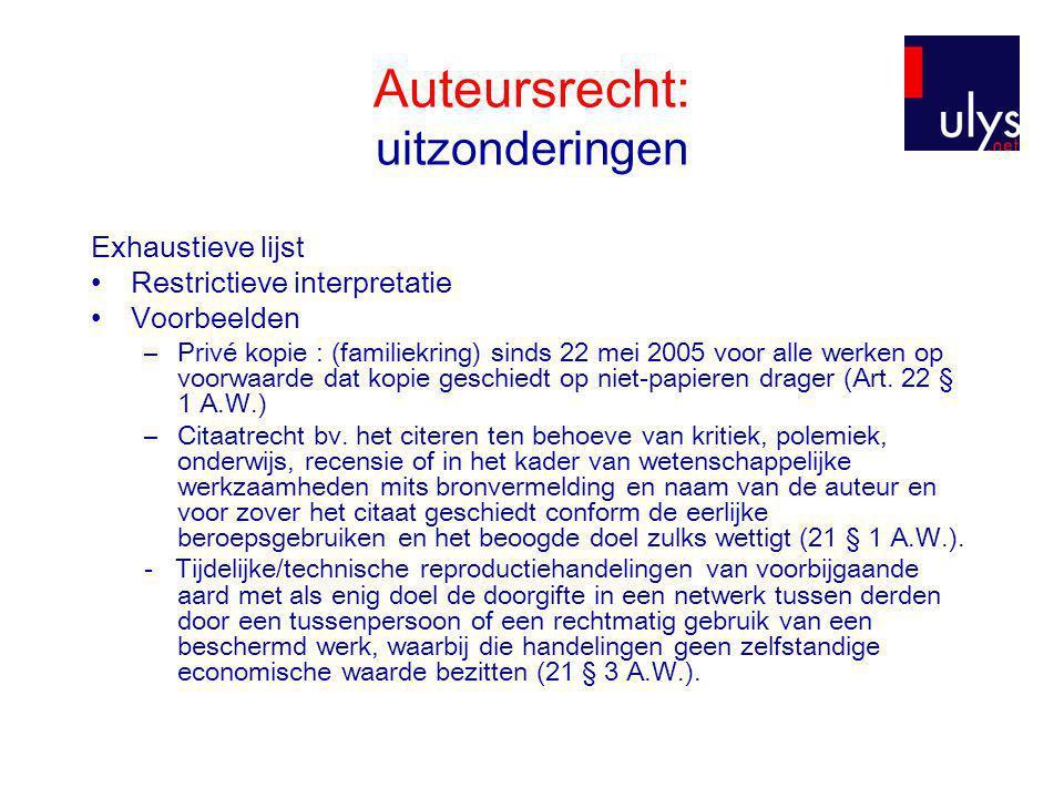 Auteursrecht: uitzonderingen Exhaustieve lijst •Restrictieve interpretatie •Voorbeelden –Privé kopie : (familiekring) sinds 22 mei 2005 voor alle werk
