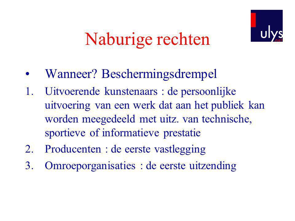Naburige rechten •Wanneer? Beschermingsdrempel 1.Uitvoerende kunstenaars : de persoonlijke uitvoering van een werk dat aan het publiek kan worden meeg