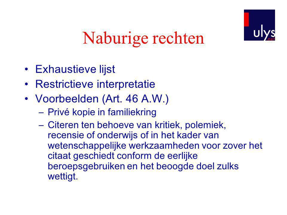 Naburige rechten •Exhaustieve lijst •Restrictieve interpretatie •Voorbeelden (Art. 46 A.W.) –Privé kopie in familiekring –Citeren ten behoeve van krit