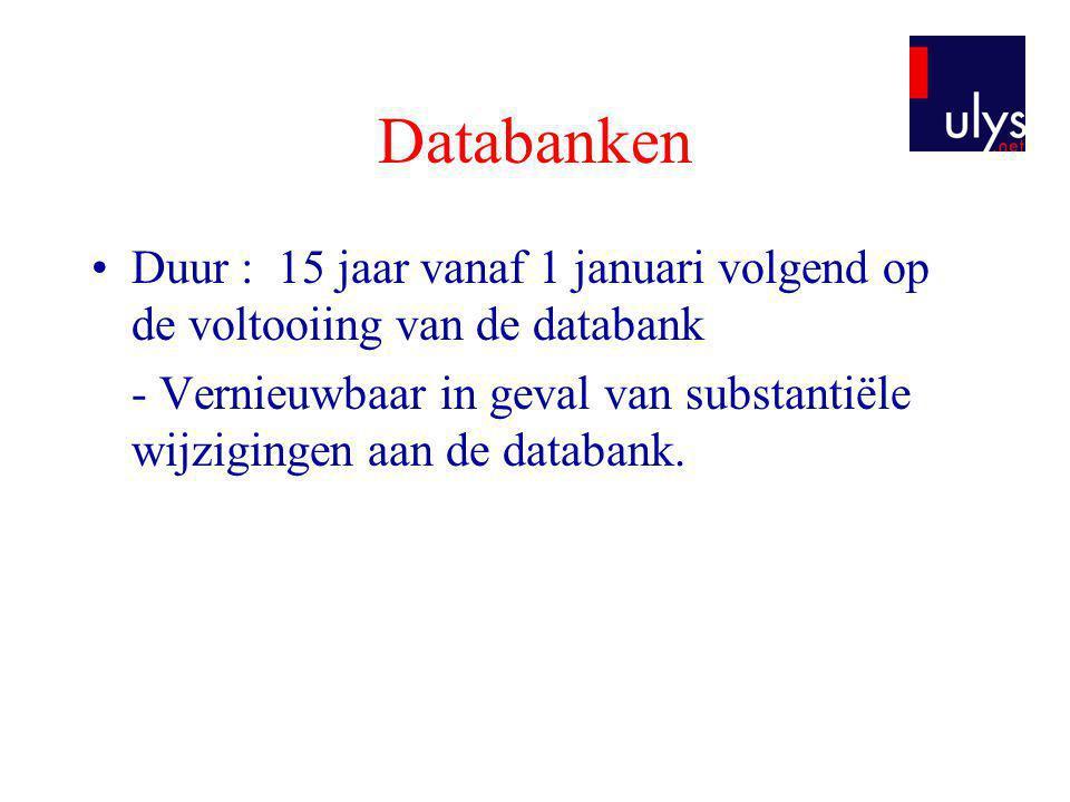 Databanken •Duur : 15 jaar vanaf 1 januari volgend op de voltooiing van de databank - Vernieuwbaar in geval van substantiële wijzigingen aan de databank.