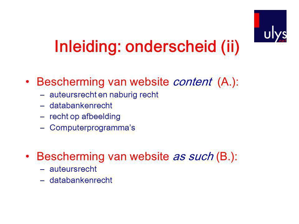 Inleiding: onderscheid (ii) •Bescherming van website content (A.): –auteursrecht en naburig recht –databankenrecht –recht op afbeelding –Computerprogr