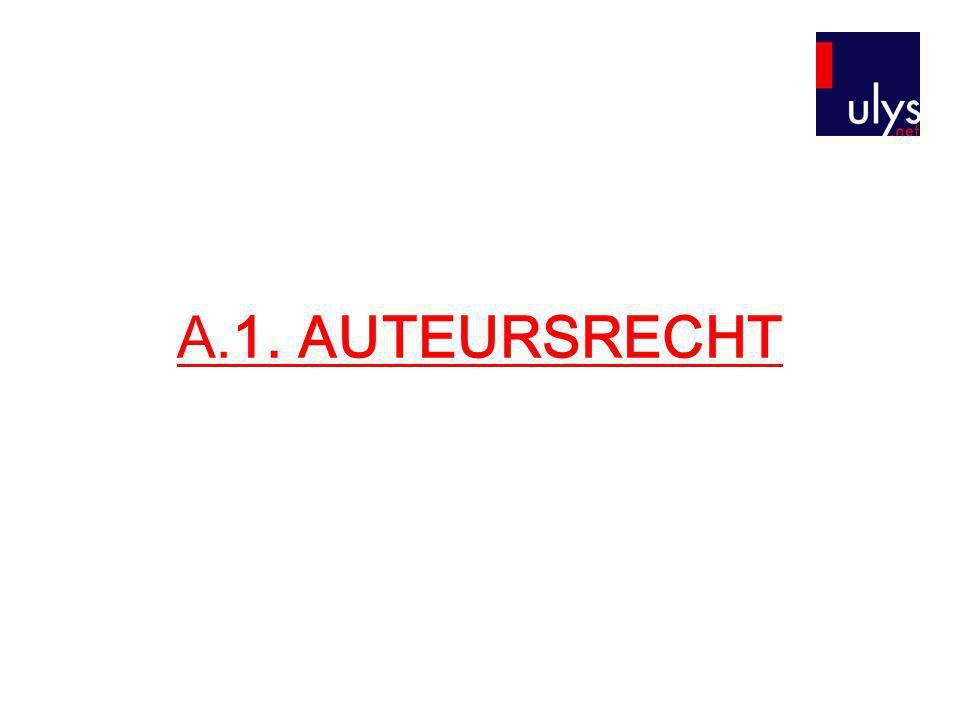 A.1.Auteursrecht: wettelijk kader •Wet betreffende het auteursrecht en de naburige rechten dd.