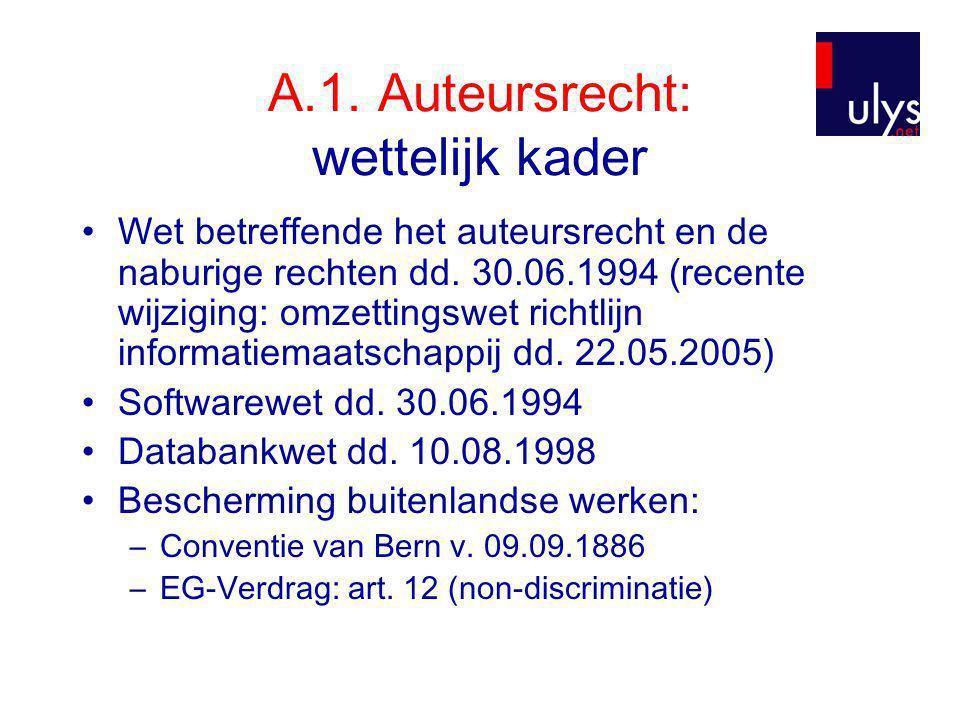 A.1. Auteursrecht: wettelijk kader •Wet betreffende het auteursrecht en de naburige rechten dd. 30.06.1994 (recente wijziging: omzettingswet richtlijn