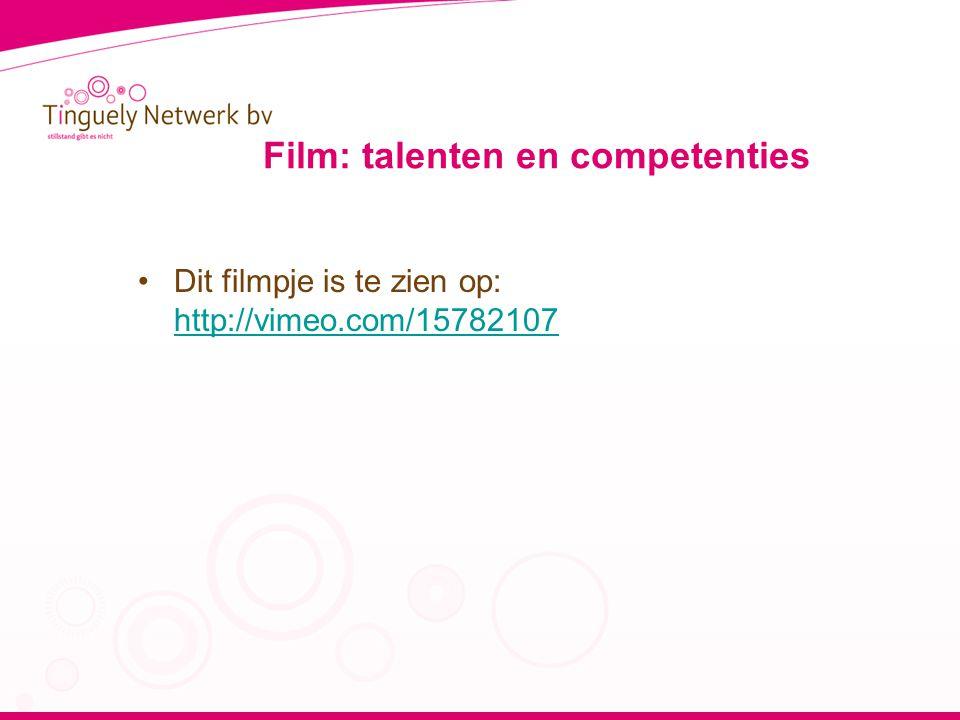 Film: talenten en competenties •Dit filmpje is te zien op: http://vimeo.com/15782107 http://vimeo.com/15782107