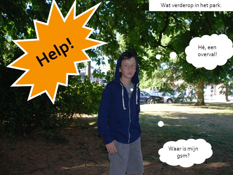Help! Wat verderop in het park. Waar is mijn gsm? Hé, een overval!