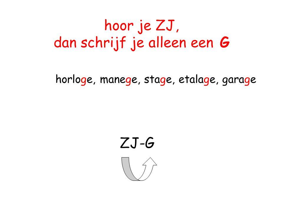 hoor je ZJ, dan schrijf je alleen een G horloge, manege, stage, etalage, garage ZJ-G