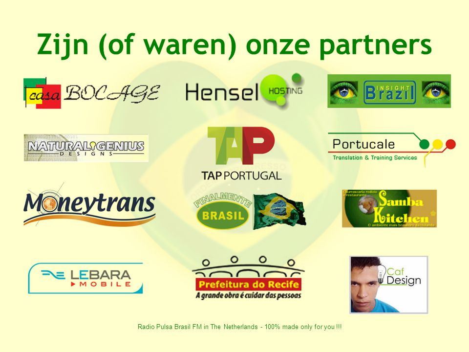 Radio Pulsa Brasil FM in The Netherlands - 100% made only for you !!! Zijn (of waren) onze partners