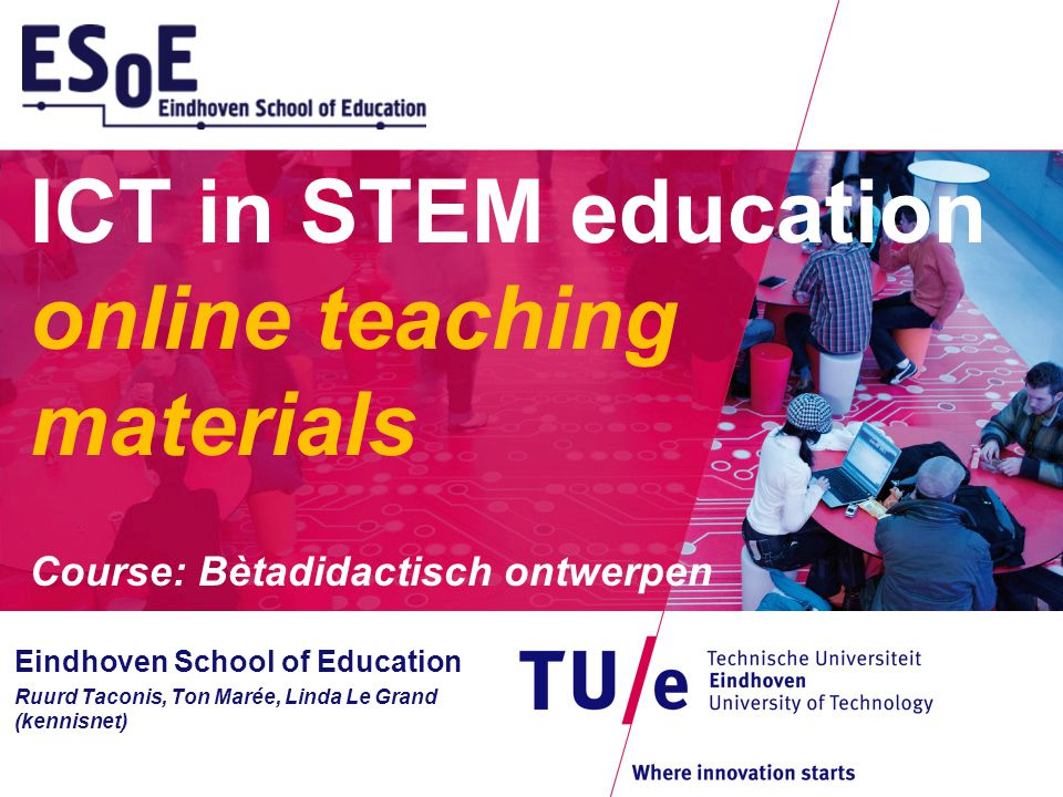 ICT in STEM education online teaching materials Course: Bètadidactisch ontwerpen Eindhoven School of Education Ruurd Taconis, Ton Marée, Linda Le Grand (kennisnet)