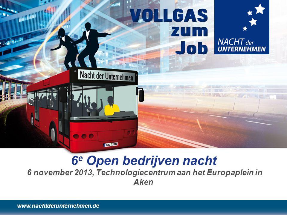 www.nachtderunternehmen.de 6 e Open bedrijven nacht 6 november 2013, Technologiecentrum aan het Europaplein in Aken