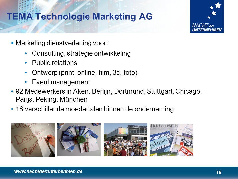 www.nachtderunternehmen.de 18 TEMA Technologie Marketing AG  Marketing dienstverlening voor: •Consulting, strategie ontwikkeling •Public relations •O