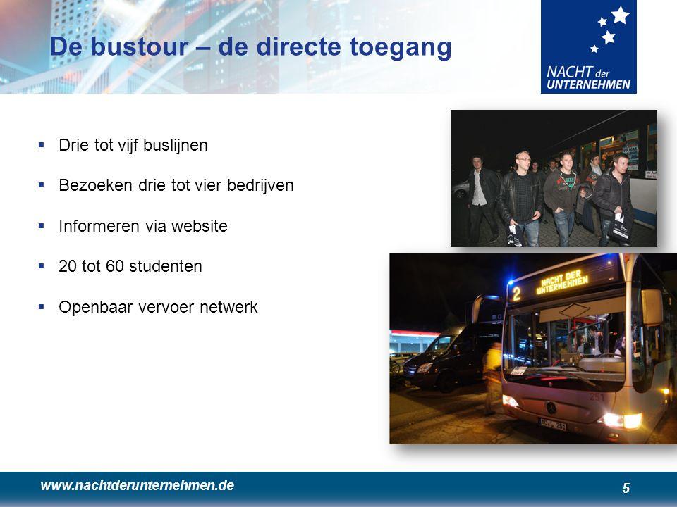 www.nachtderunternehmen.de 5 De bustour – de directe toegang  Drie tot vijf buslijnen  Bezoeken drie tot vier bedrijven  Informeren via website  20 tot 60 studenten  Openbaar vervoer netwerk