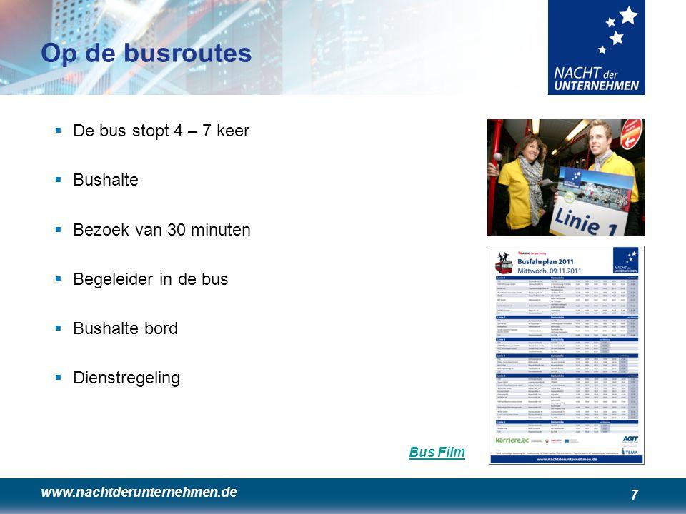 www.nachtderunternehmen.de 7 Op de busroutes  De bus stopt 4 – 7 keer  Bushalte  Bezoek van 30 minuten  Begeleider in de bus  Bushalte bord  Dienstregeling Bus Film