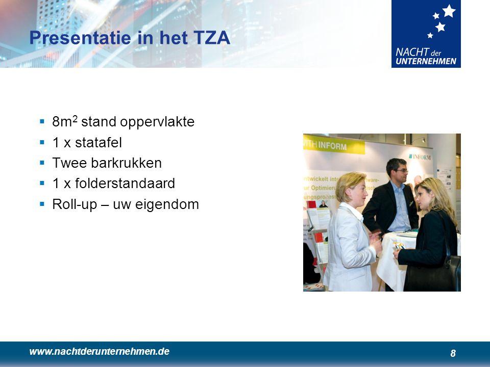 www.nachtderunternehmen.de 8 Presentatie in het TZA  8m 2 stand oppervlakte  1 x statafel  Twee barkrukken  1 x folderstandaard  Roll-up – uw eig