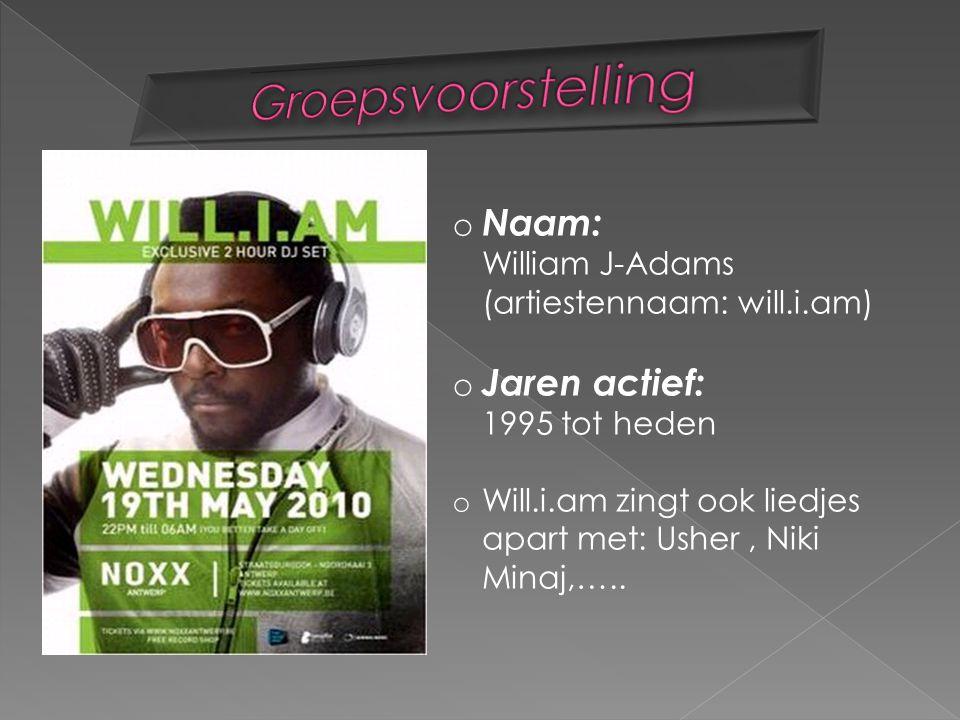 o Naam: William J-Adams (artiestennaam: will.i.am) o Jaren actief: 1995 tot heden o Will.i.am zingt ook liedjes apart met: Usher, Niki Minaj,…..