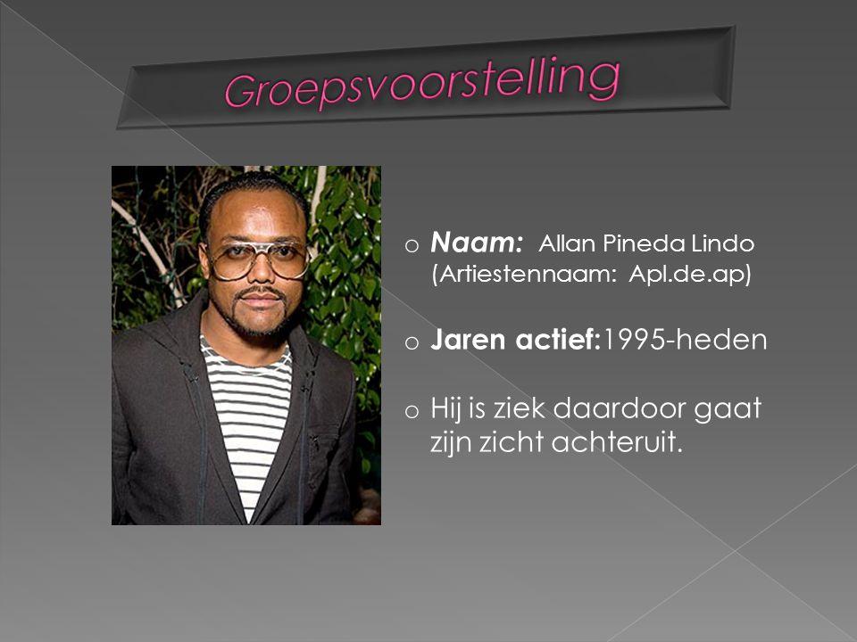 o Naam: Allan Pineda Lindo (Artiestennaam: Apl.de.ap) o Jaren actief: 1995-heden o Hij is ziek daardoor gaat zijn zicht achteruit.
