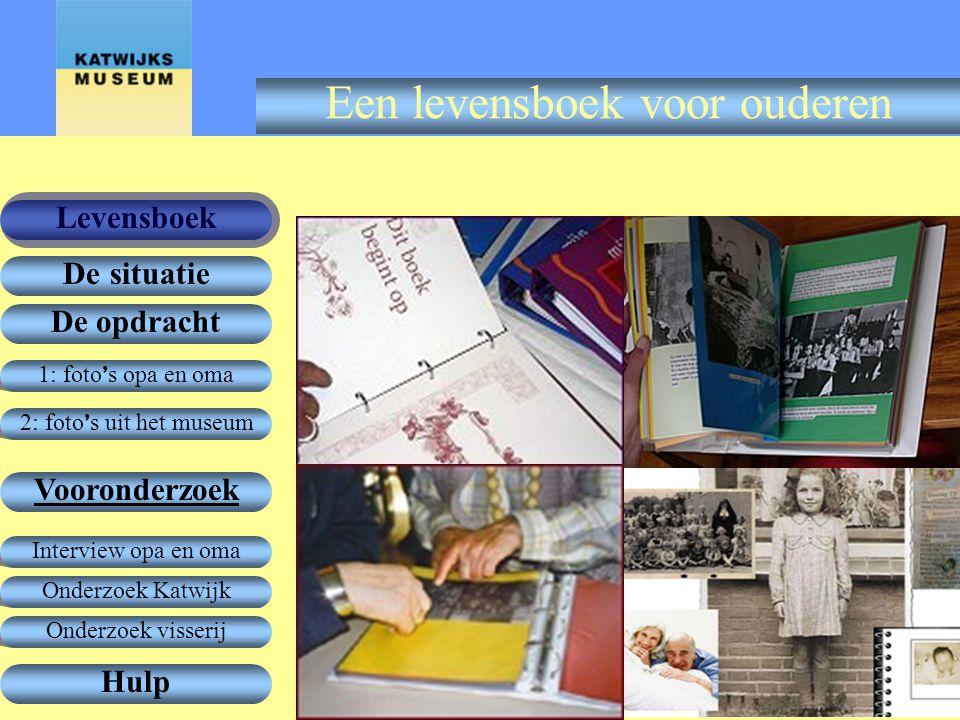 1: foto ' s opa en oma De opdracht Vooronderzoek Levensboek De situatie Hulp 2: foto ' s uit het museum Onderzoek Katwijk Interview opa en oma Onderzo