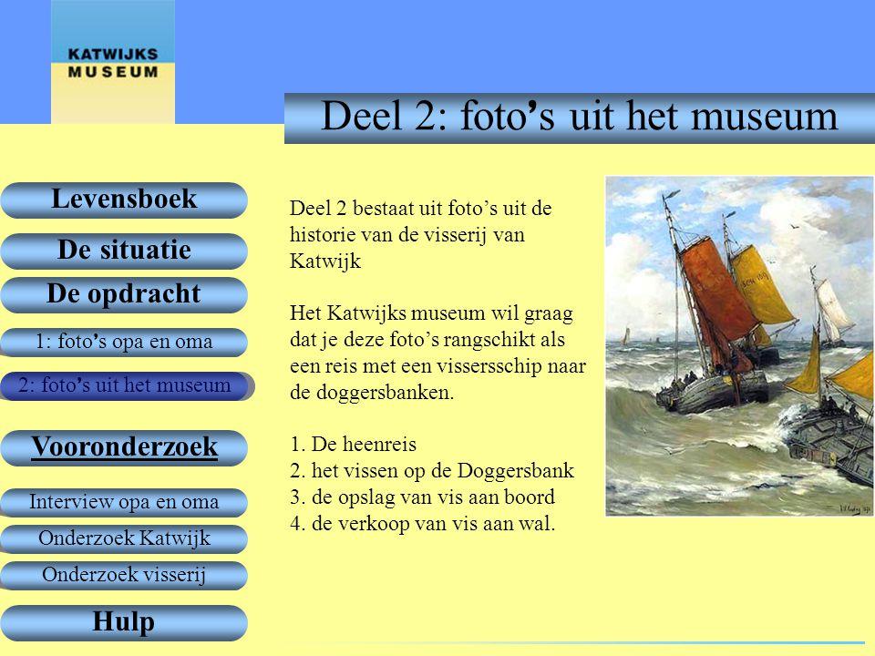 1: foto ' s opa en oma De opdracht Vooronderzoek Levensboek De situatie Hulp 2: foto ' s uit het museum Onderzoek Katwijk Interview opa en oma Onderzoek visserij Het vooronderzoek Maar eerst vooronderzoek.