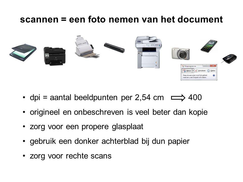 scannen = een foto nemen van het document • dpi = aantal beeldpunten per 2,54 cm 400 • origineel en onbeschreven is veel beter dan kopie • zorg voor een propere glasplaat • gebruik een donker achterblad bij dun papier • zorg voor rechte scans