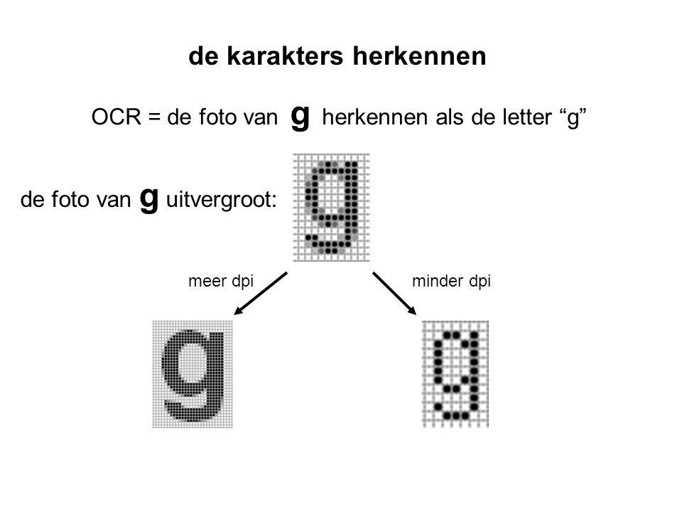 de karakters herkennen OCR = de foto van g herkennen als de letter g de foto van g uitvergroot: meer dpiminder dpi