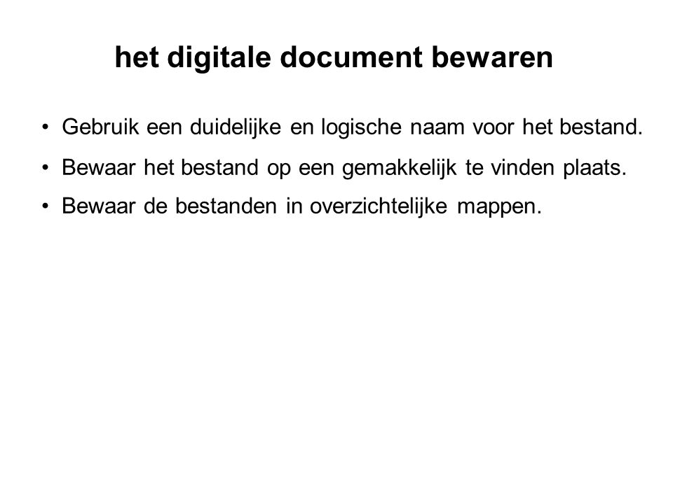 het digitale document bewaren • Gebruik een duidelijke en logische naam voor het bestand.