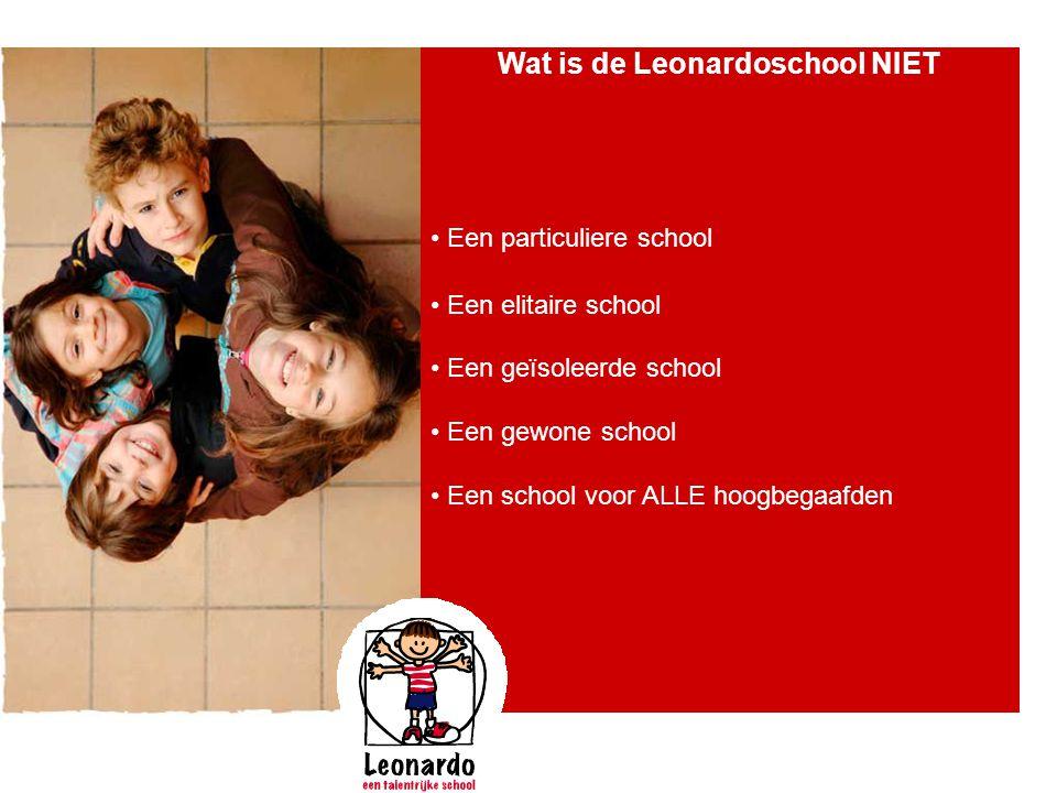 Wat is de Leonardoschool NIET • Een particuliere school • Een elitaire school • Een geïsoleerde school • Een gewone school • Een school voor ALLE hoog