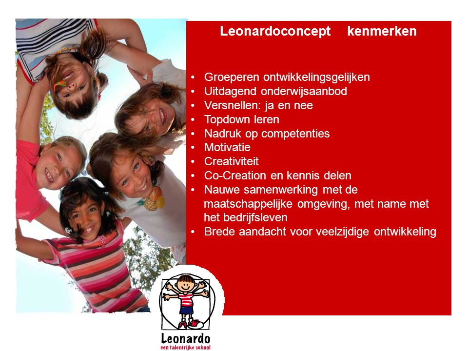 Leonardoconcept kenmerken • Groeperen ontwikkelingsgelijken • Uitdagend onderwijsaanbod • Versnellen: ja en nee • Topdown leren • Nadruk op competenti