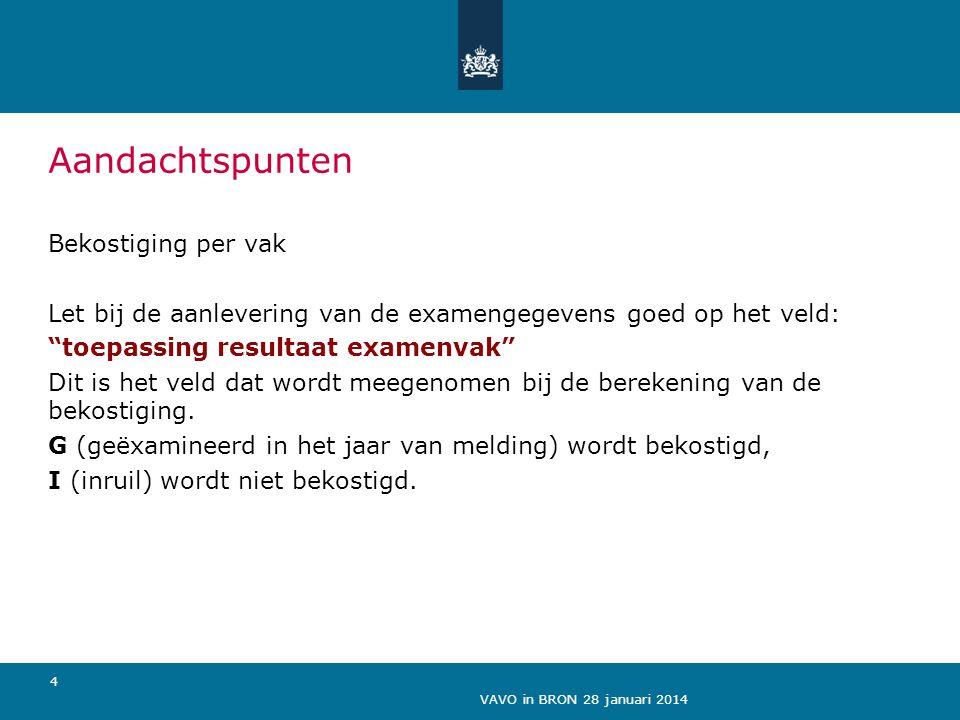 """VAVO in BRON 28 januari 2014 4 Aandachtspunten Bekostiging per vak Let bij de aanlevering van de examengegevens goed op het veld: """"toepassing resultaa"""
