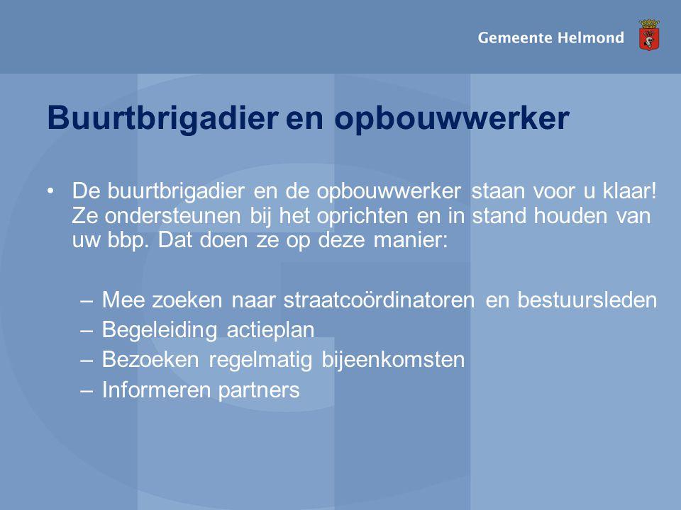 Buurtbrigadier en opbouwwerker •De buurtbrigadier en de opbouwwerker staan voor u klaar! Ze ondersteunen bij het oprichten en in stand houden van uw b