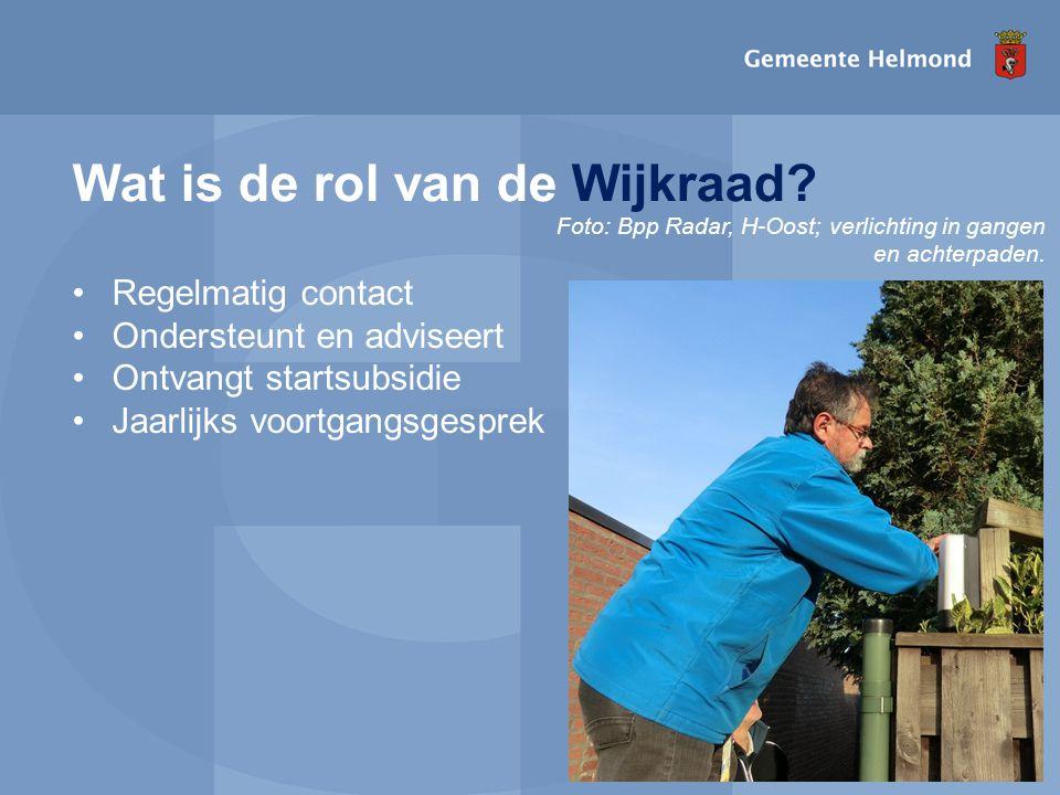 I pagina Wat is de rol van de Wijkraad? •Regelmatig contact •Ondersteunt en adviseert •Ontvangt startsubsidie •Jaarlijks voortgangsgesprek Foto: Bpp R