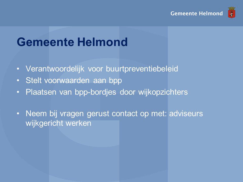 Gemeente Helmond •Verantwoordelijk voor buurtpreventiebeleid •Stelt voorwaarden aan bpp •Plaatsen van bpp-bordjes door wijkopzichters •Neem bij vragen