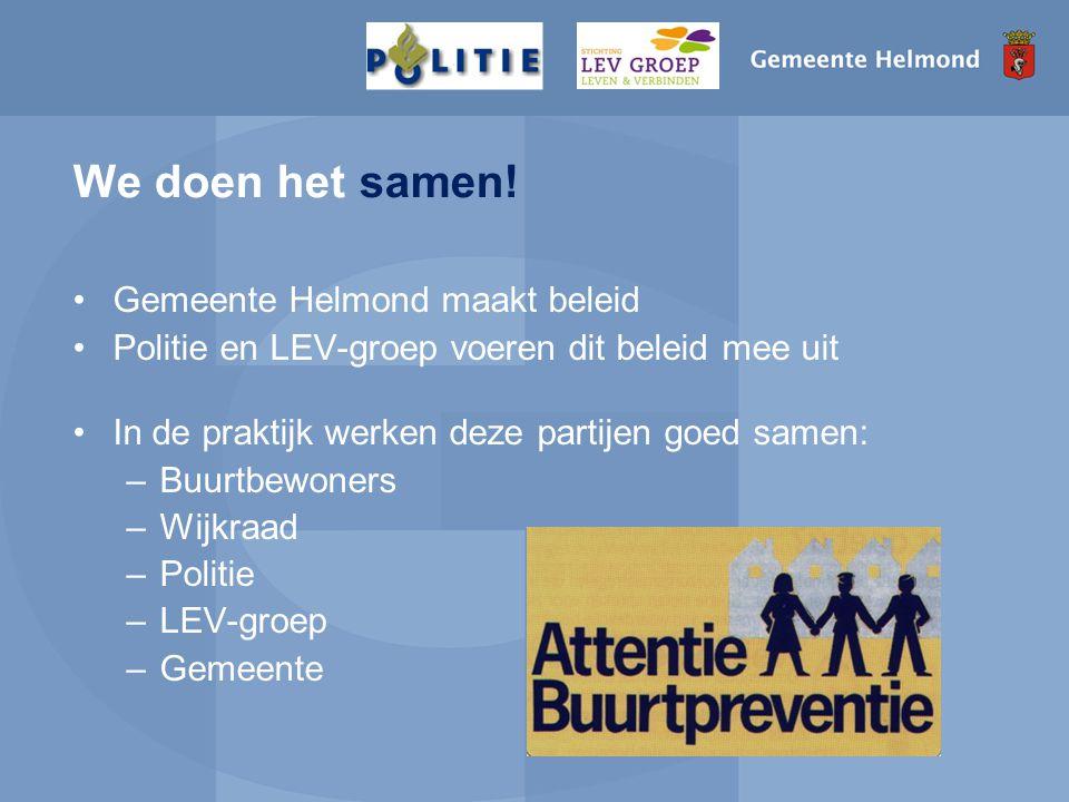 We doen het samen! •Gemeente Helmond maakt beleid •Politie en LEV-groep voeren dit beleid mee uit •In de praktijk werken deze partijen goed samen: –Bu