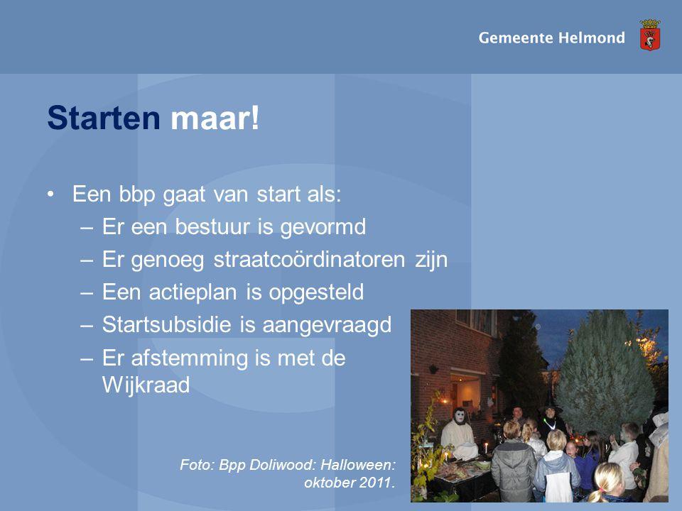 I pagina Starten maar! •Een bbp gaat van start als: –Er een bestuur is gevormd –Er genoeg straatcoördinatoren zijn –Een actieplan is opgesteld –Starts