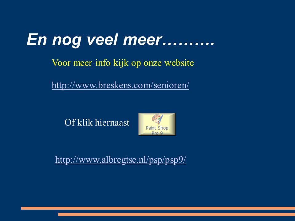 En nog veel meer………. http://www.albregtse.nl/psp/psp9/ Voor meer info kijk op onze website http://www.breskens.com/senioren/ Of klik hiernaast