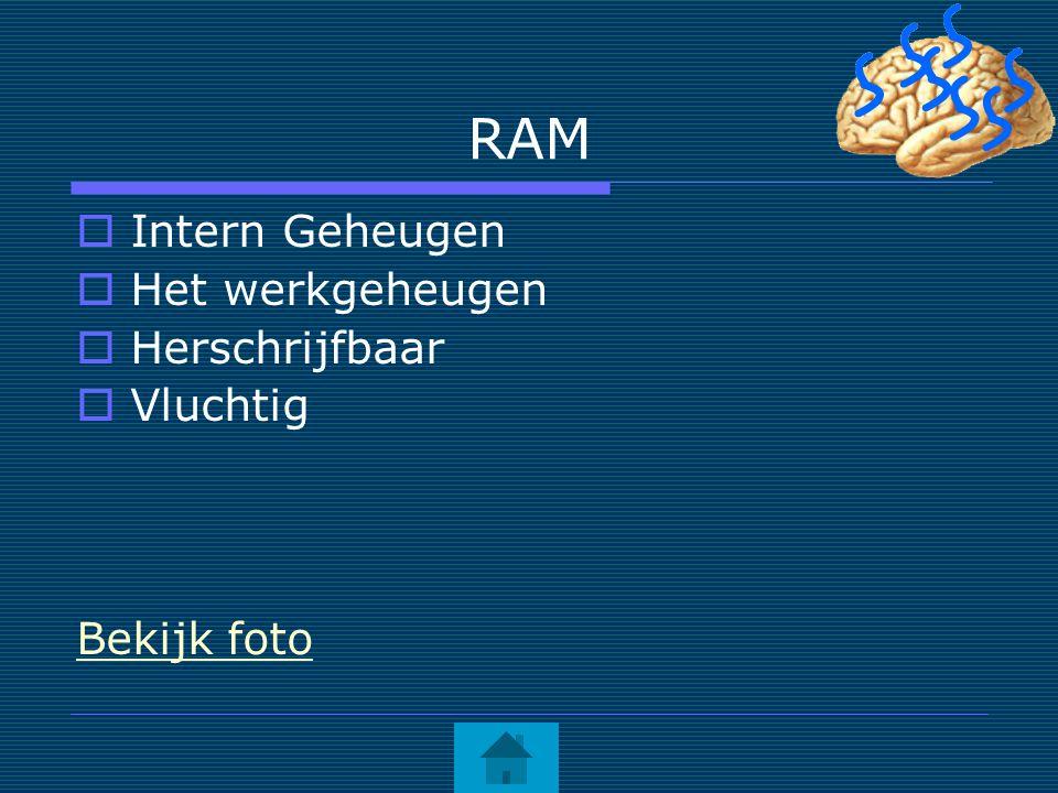 RAM  Intern Geheugen  Het werkgeheugen  Herschrijfbaar  Vluchtig Bekijk foto