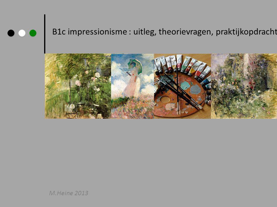 B1c impressionisme : uitleg, theorievragen, praktijkopdracht M.Heine 2013