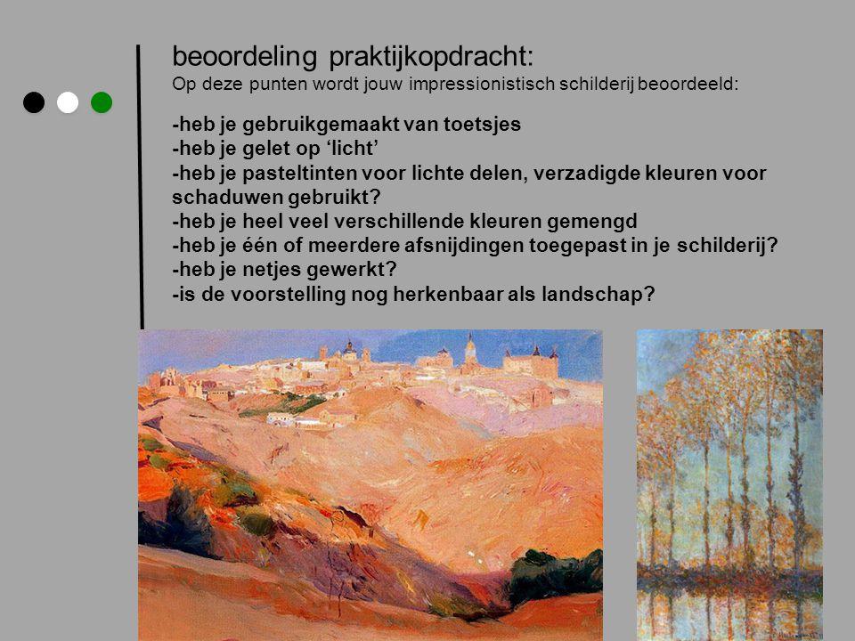 beoordeling praktijkopdracht: Op deze punten wordt jouw impressionistisch schilderij beoordeeld: -heb je gebruikgemaakt van toetsjes -heb je gelet op