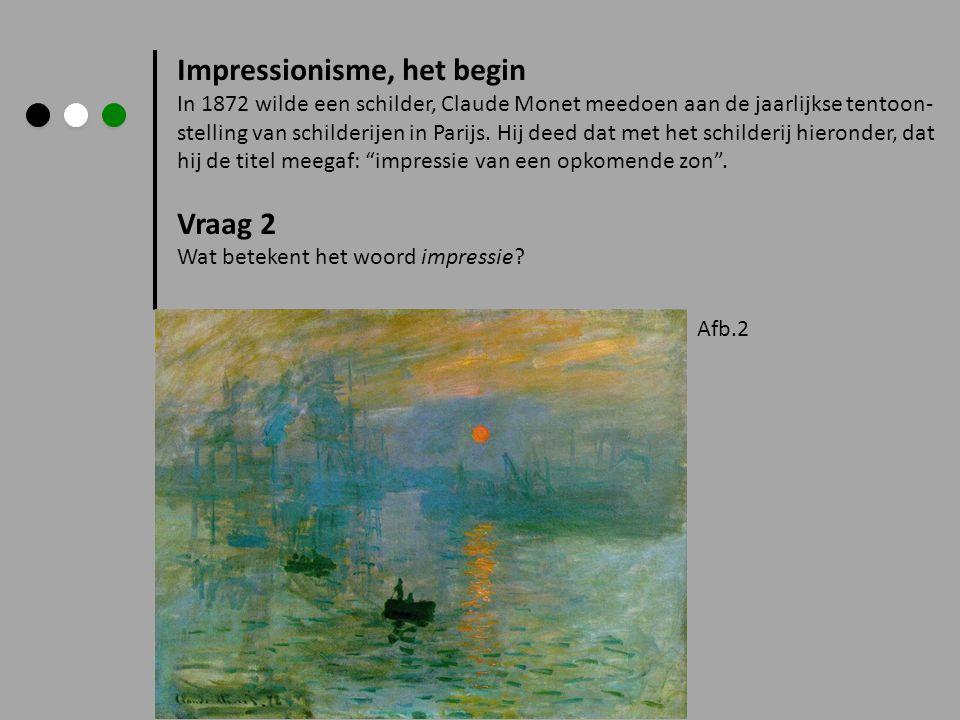 Impressionisme, het begin In 1872 wilde een schilder, Claude Monet meedoen aan de jaarlijkse tentoon- stelling van schilderijen in Parijs. Hij deed da