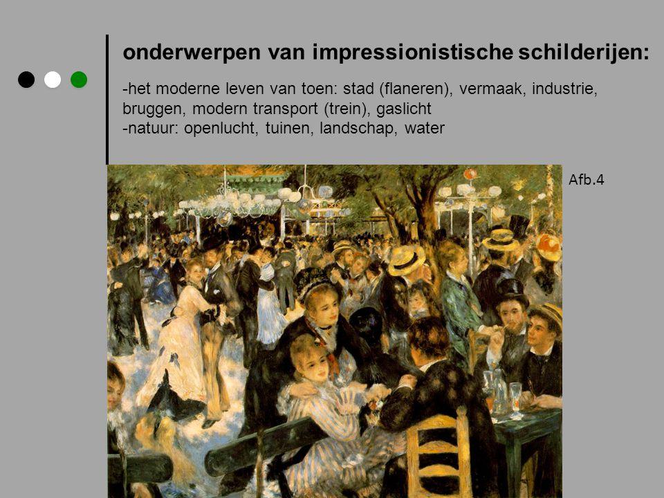 onderwerpen van impressionistische schilderijen: -het moderne leven van toen: stad (flaneren), vermaak, industrie, bruggen, modern transport (trein),