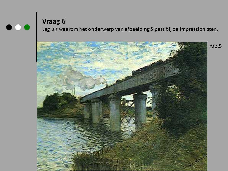 Vraag 6 Leg uit waarom het onderwerp van afbeelding 5 past bij de impressionisten. Afb.5