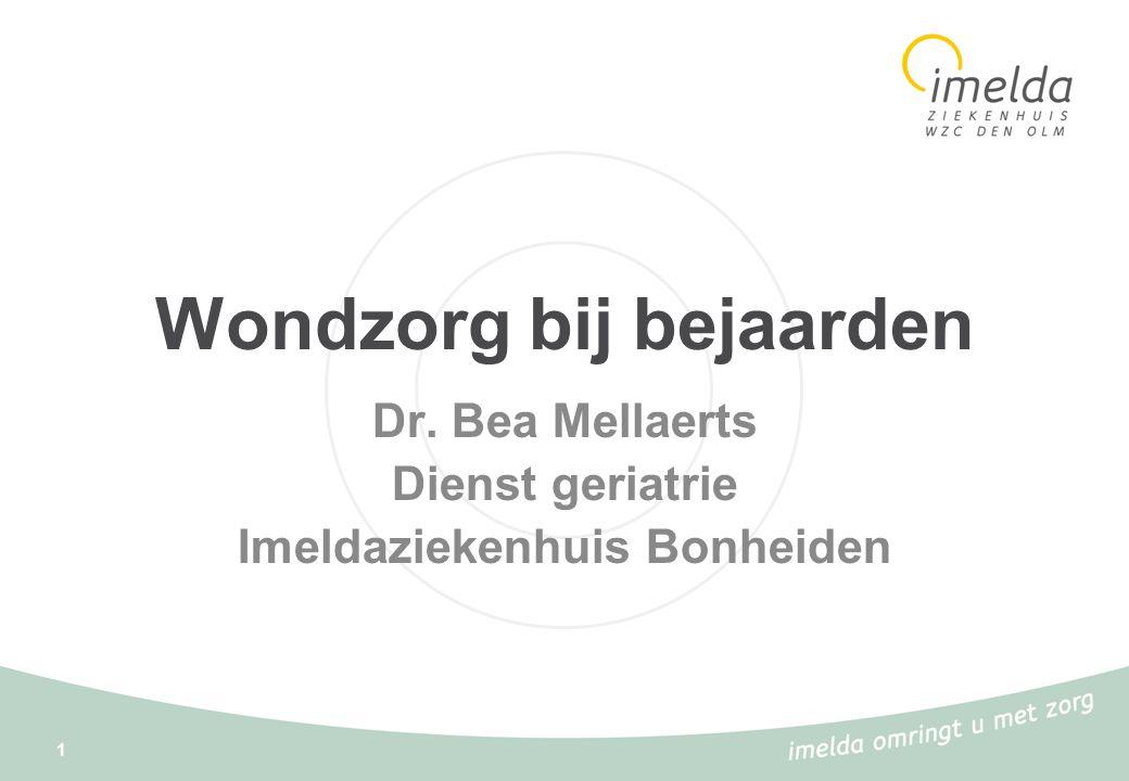 1 Wondzorg bij bejaarden Dr. Bea Mellaerts Dienst geriatrie Imeldaziekenhuis Bonheiden