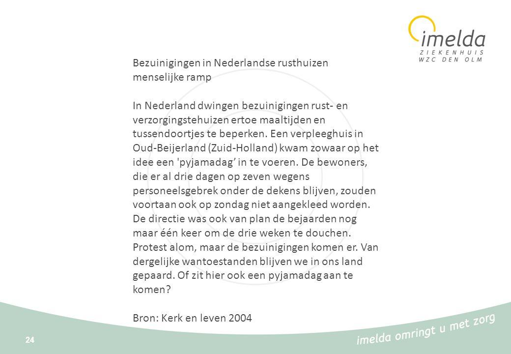 24 Bezuinigingen in Nederlandse rusthuizen menselijke ramp In Nederland dwingen bezuinigingen rust- en verzorgingstehuizen ertoe maaltijden en tussend