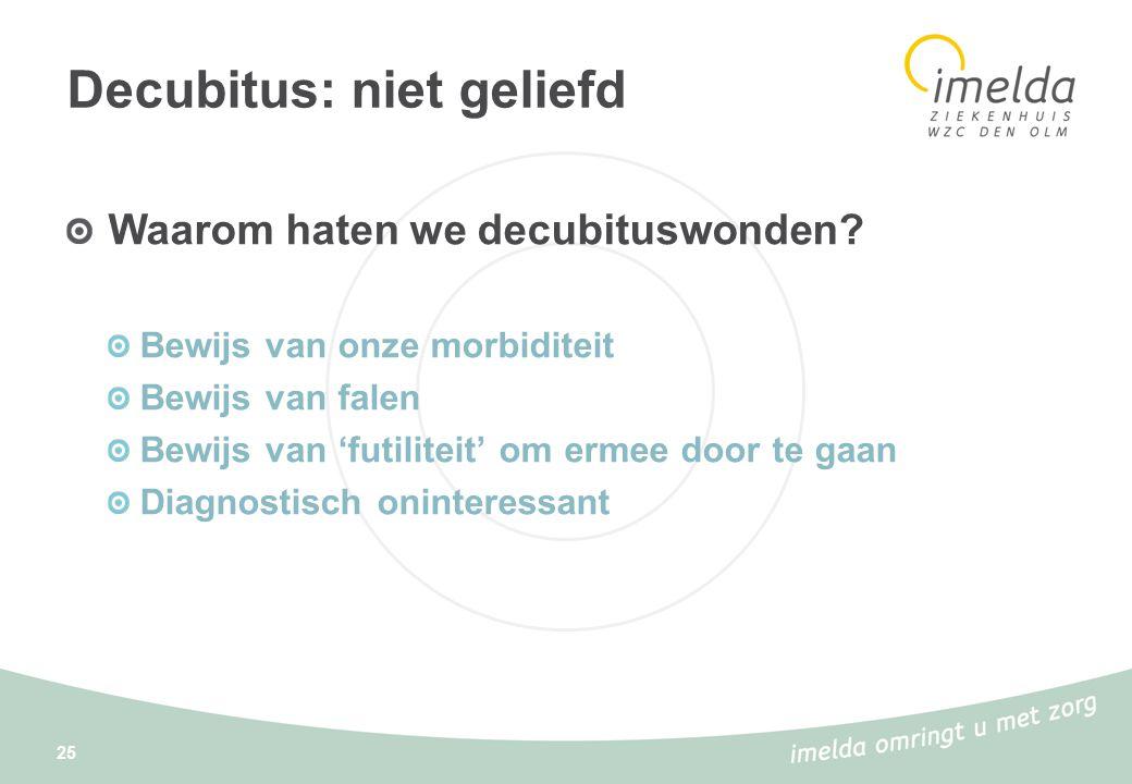 25 Decubitus: niet geliefd Waarom haten we decubituswonden? Bewijs van onze morbiditeit Bewijs van falen Bewijs van 'futiliteit' om ermee door te gaan