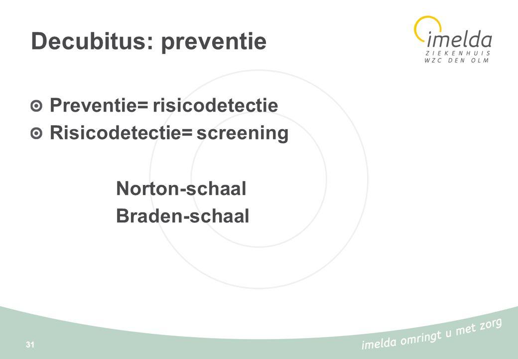 31 Decubitus: preventie Preventie= risicodetectie Risicodetectie= screening Norton-schaal Braden-schaal