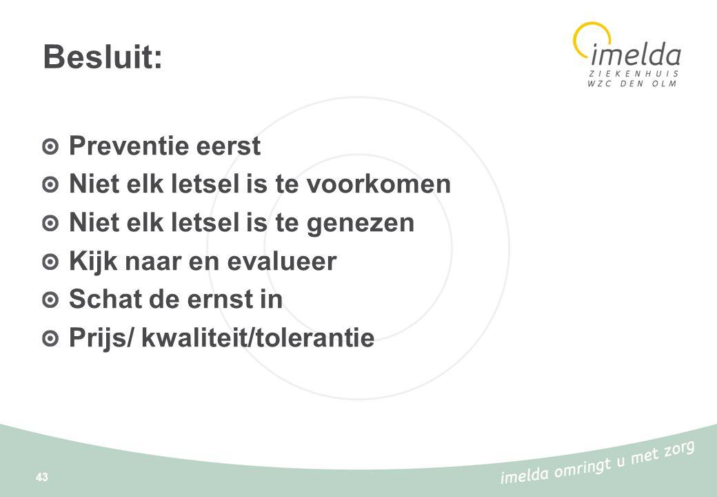 43 Besluit: Preventie eerst Niet elk letsel is te voorkomen Niet elk letsel is te genezen Kijk naar en evalueer Schat de ernst in Prijs/ kwaliteit/tol