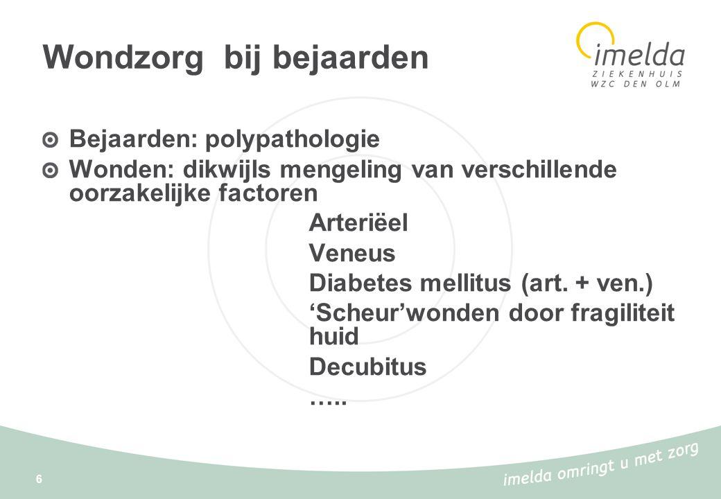 6 Wondzorg bij bejaarden Bejaarden: polypathologie Wonden: dikwijls mengeling van verschillende oorzakelijke factoren Arteriëel Veneus Diabetes mellit