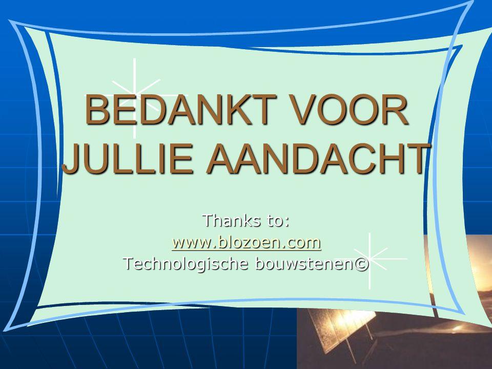 BEDANKT VOOR JULLIE AANDACHT Thanks to: www.blozoen.com Technologische bouwstenen©